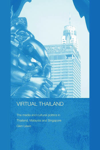 Virtual Thailand The Media and Cultural Politics in Thailand, Malaysia and Singapore book cover