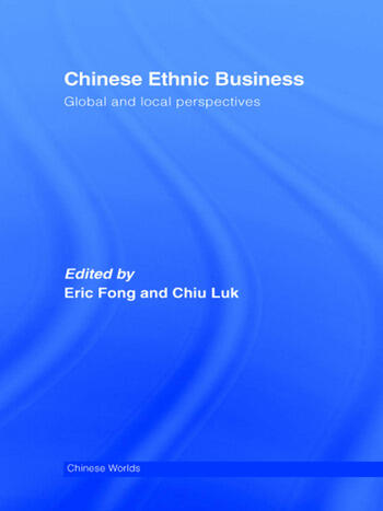 Chinese Ethnic Business Global and Local Perspectives book cover