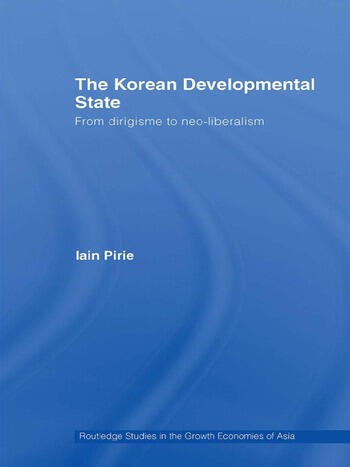 The Korean Developmental State From dirigisme to neo-liberalism book cover