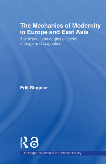 The Mechanics of Modernity in Europe and East Asia Institutional Origins of Social Change and Stagnation book cover