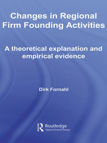 Changes in Regional Firm Founding Activities A Theoretical Explanation and Empirical Evidence book cover