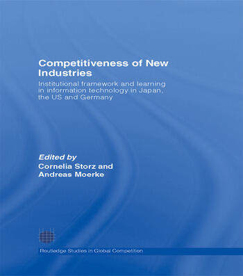 Competitiveness of New Industries Institutional Framework and Learning in Information Technology in Japan, the U.S and Germany book cover