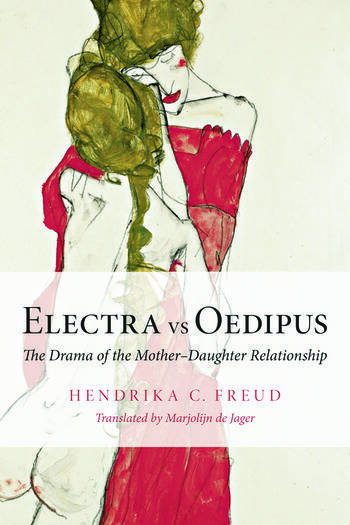 Electra vs Oedipus The Drama of the Mother–Daughter Relationship book cover