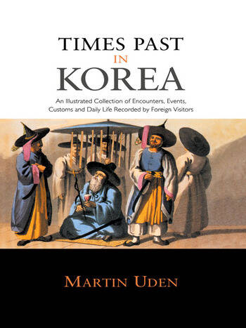 Times Past in Korea An Illustrated Collection of Encounters, Customs and Daily Life Recorded by Foreign Visitors book cover