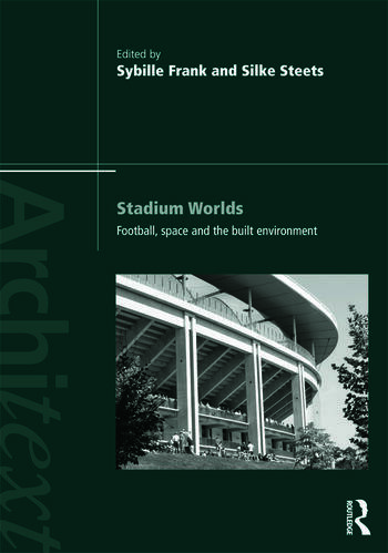 Stadium Worlds Football, Space and the Built Environment book cover