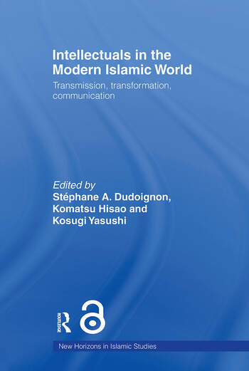 Intellectuals in the Modern Islamic World Transmission, Transformation and Communication book cover