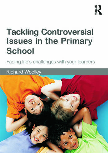 Tackling Controversial Issues in the Primary School Facing Life's Challenges with Your Learners book cover