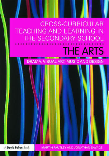 Cross-Curricular Teaching and Learning in the Secondary School... The Arts Drama, Visual Art, Music and Design book cover