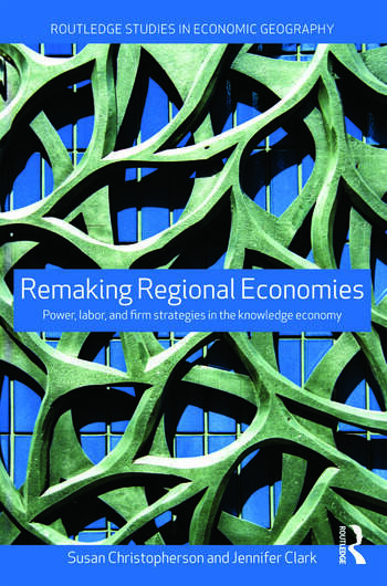 Remaking Regional Economies Power, Labor and Firm Strategies book cover