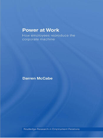 Power at Work How Employees Reproduce the Corporate Machine book cover
