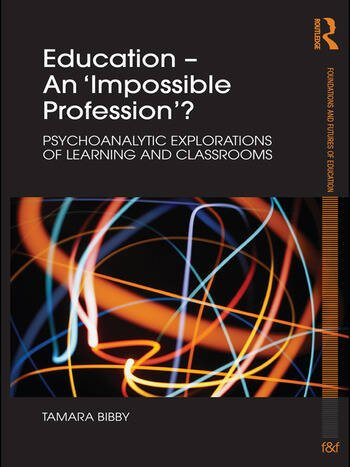 Education - An 'Impossible Profession'? Psychoanalytic Explorations of Learning and Classrooms book cover