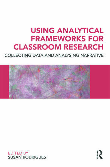 Using Analytical Frameworks for Classroom Research Collecting Data and Analysing Narrative book cover