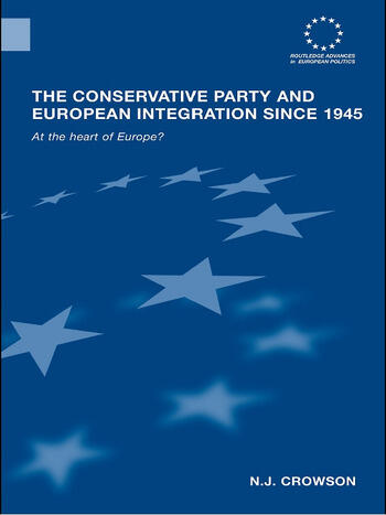 The Conservative Party and European Integration since 1945 At the Heart of Europe? book cover