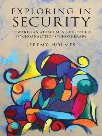 Exploring in Security Towards an Attachment-Informed Psychoanalytic Psychotherapy book cover