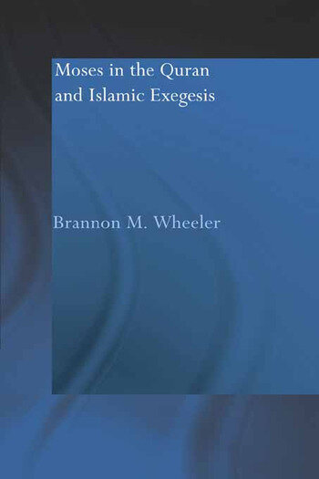 Moses in the Qur'an and Islamic Exegesis book cover