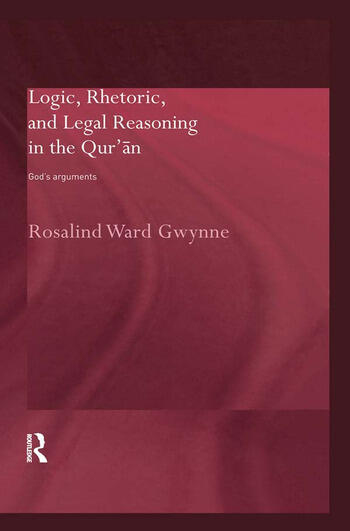 Logic, Rhetoric and Legal Reasoning in the Qur'an God's Arguments book cover