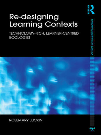 Re-Designing Learning Contexts Technology-Rich, Learner-Centred Ecologies book cover