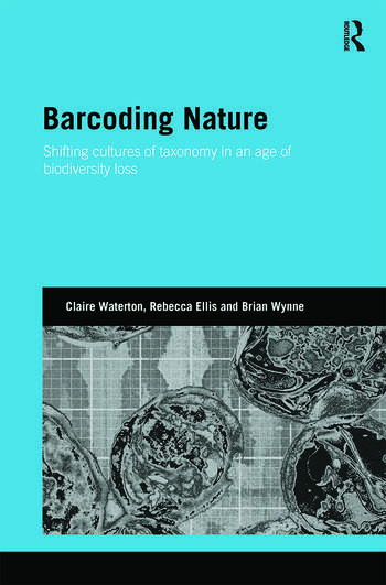 Barcoding Nature Shifting Cultures of Taxonomy in an Age of Biodiversity Loss book cover