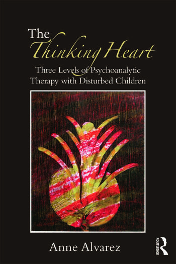 The Thinking Heart Three levels of psychoanalytic therapy with disturbed children book cover
