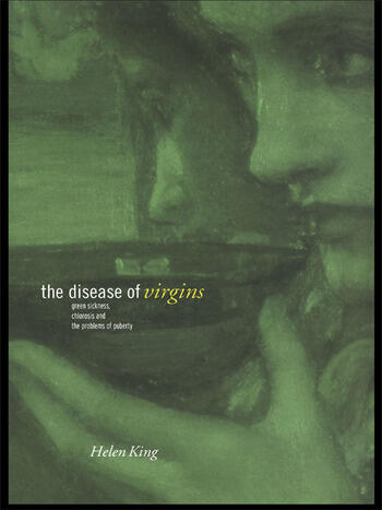 The Disease of Virgins Green Sickness, Chlorosis and the Problems of Puberty book cover