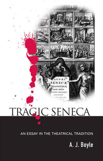 Tragic Seneca An Essay in the Theatrical Tradition book cover