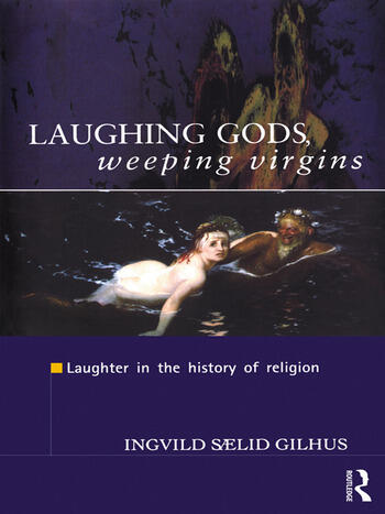 Laughing Gods, Weeping Virgins Laughter in the History of Religion book cover