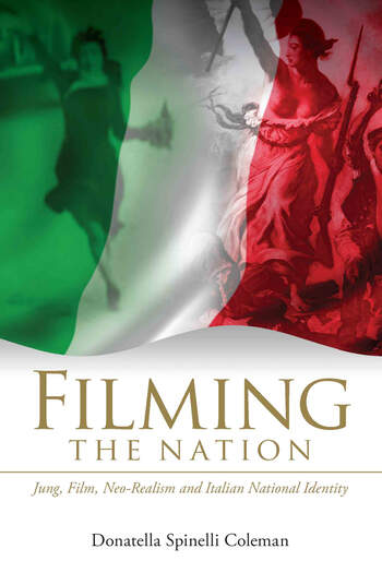 Filming the Nation Jung, Film, Neo-Realism and Italian National Identity book cover