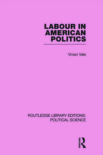 Labour in American Politics (Routledge Library Editions: Political Science Volume 3) book cover