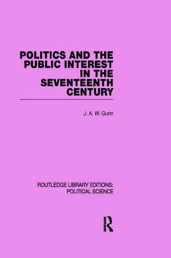 Politics and the Public Interest in the Seventeenth Century (RLE Political Science Volume 27) book cover