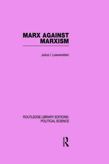 Marx Against Marxism Routledge Library Editions: Political Science Volume 56 book cover