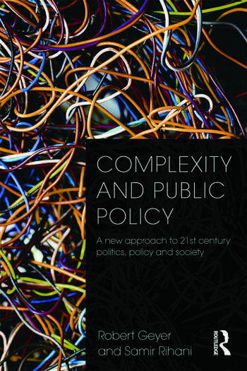 Complexity and Public Policy A New Approach to 21st Century Politics, Policy And Society book cover
