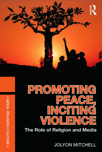 Promoting Peace, Inciting Violence The Role of Religion and Media book cover