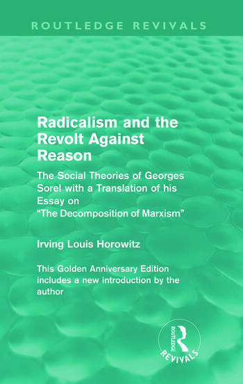 Radicalism and the Revolt Against Reason (Routledge Revivals) The Social Theories of Georges Sorel with a Translation of his Essay on the Decomposition of Marxism book cover