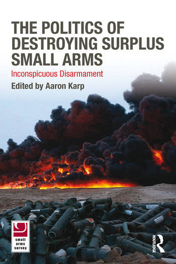 The Politics of Destroying Surplus Small Arms Inconspicuous Disarmament book cover