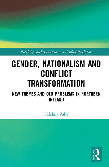 Gender, Nationalism and Conflict Transformation New Themes and Old Problems in Northern Ireland Politics book cover