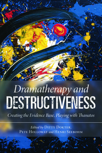 Dramatherapy and Destructiveness Creating the Evidence Base, Playing with Thanatos book cover