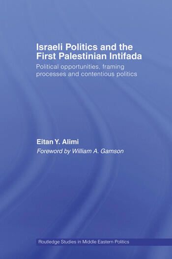 Israeli Politics and the First Palestinian Intifada Political Opportunities, Framing Processes and Contentious Politics book cover