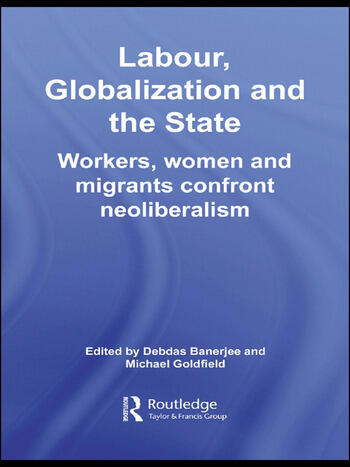 Labour, Globalization and the State Workers, Women and Migrants Confront Neoliberalism book cover
