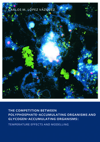 The Competition between Polyphosphate-Accumulating Organisms and Glycogen-Accumulating Organisms: Temperature Effects and Modelling UNESCO-IHE PhD Thesis book cover