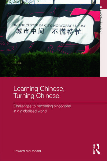 Learning Chinese, Turning Chinese Challenges to Becoming Sinophone in a Globalised World book cover