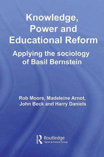 Knowledge, Power and Educational Reform Applying the Sociology of Basil Bernstein book cover