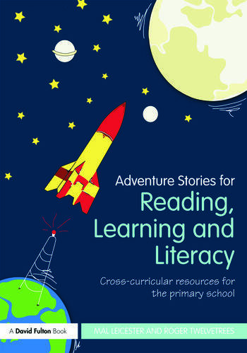 Adventure Stories for Reading, Learning and Literacy Cross-Curricular Resources for the Primary School book cover