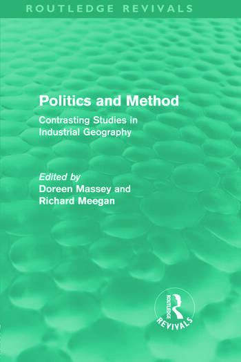 Politics and Method (Routledge Revivals) Contrasting Studies in Industrial Geography book cover