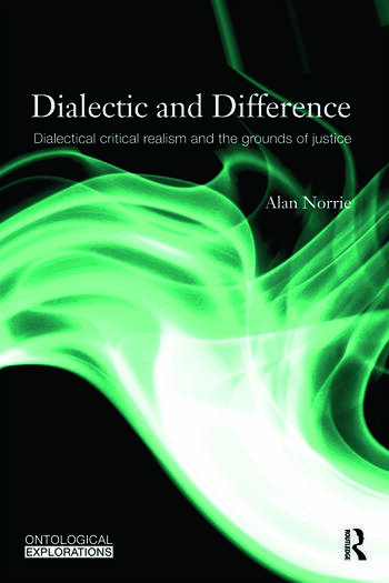 Dialectic and Difference Dialectical Critical Realism and the Grounds of Justice book cover