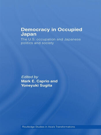 Democracy in Occupied Japan The U.S. Occupation and Japanese Politics and Society book cover