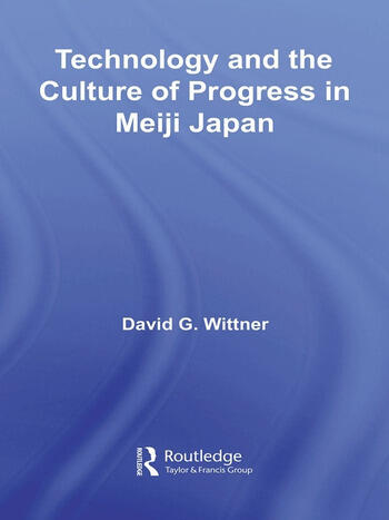 Technology and the Culture of Progress in Meiji Japan book cover