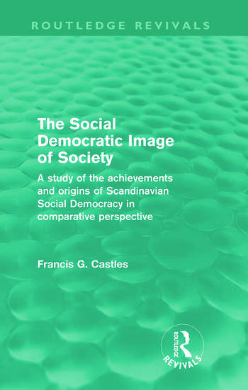 The Social Democratic Image of Society (Routledge Revivals) A Study of the Achievements and Origins of Scandinavian Social Democracy in Comparative Perspective book cover