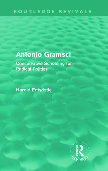 Antonio Gramsci (Routledge Revivals) Conservative Schooling for Radical Politics book cover