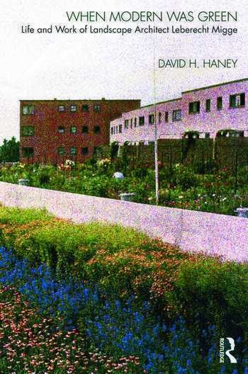 When Modern Was Green Life and Work of Landscape Architect Leberecht Migge book cover