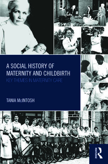 A Social History of Maternity and Childbirth Key Themes in Maternity Care book cover